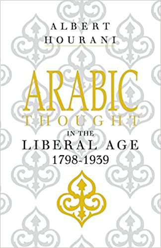 Arabic Thought in the Liberal Age, 1798-1939: Albert Hourani