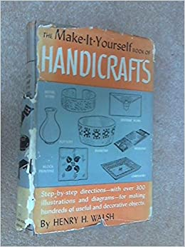 The Make It Yourself Book Of Handicrafts The New Home Library