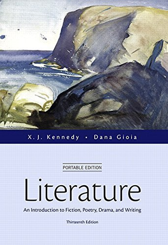 Literature: An Introduction to Fiction, Poetry, Drama, and Writing, Portable Edition (13th Edition) 13th edition by Kennedy, X. J., Gioia, Dana (2015) Paperback