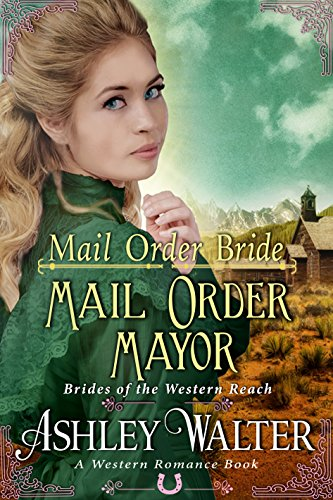 Mail Order Bride : Mail Order Mayor (Brides of the Western Reach) (A Western Romance Book) cover