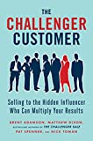 img - for The Challenger Customer: Selling to the Hidden Influencer Who Can Multiply Your Results book / textbook / text book