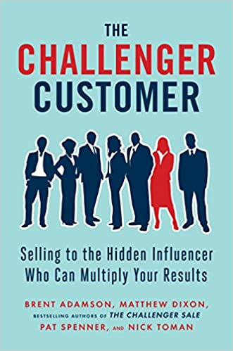 The challenger customer selling to the hidden influencer who can the challenger customer selling to the hidden influencer who can multiply your results brent adamson matthew dixon pat spenner malvernweather