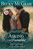Asking For Trouble: Texas Trouble Series Book 6