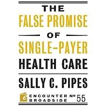 The False Promise of Single-Payer Health Care (Encounter Broadsides)