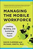 Managing the Mobile Workforce: Leading, Building, and Sustaining Virtual Teams (Business Skills an