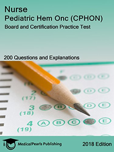 Nurse Pediatric Hem Onc (CPHON): Board and Certification Practice Test