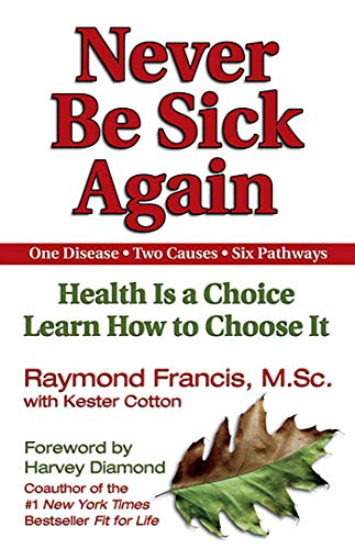 Never Be Sick Again: Health Is a Choice, Learn How to Choose It Paperback – September 1, 2002