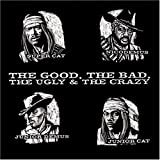 Good the Bad the Ugly & The Crazy