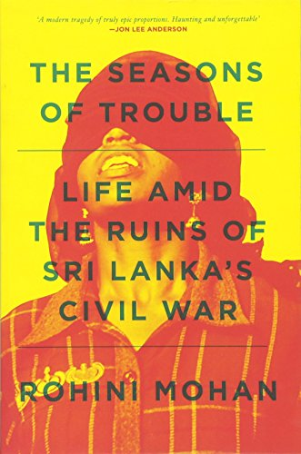 The Seasons of Trouble: Life Amid the Ruins of Sri Lanka