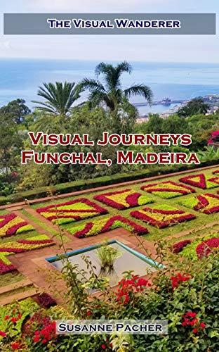 Visual Journeys - Funchal, Madeira: Travel photo book and useful travel advice for Funchal, Madeira (The Visual Wanderer)