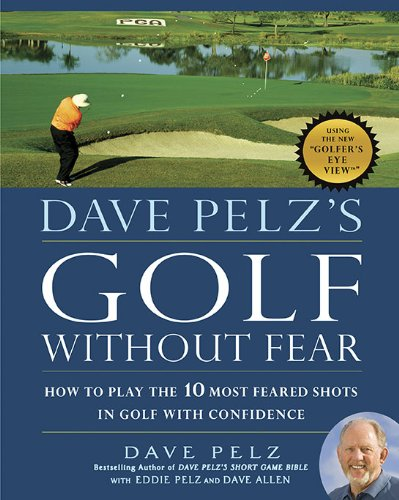 Dave Pelz's Golf without Fear: How to Play the 10 Most Feared Shots in Golf with Confidence (Tips Dynamite Tiger)