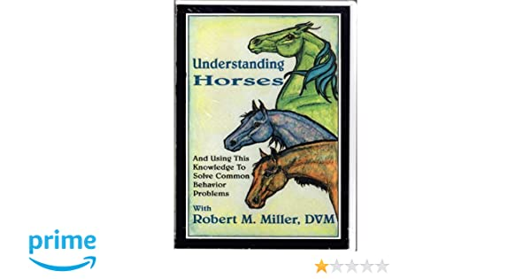 Amazon com: Dr Robert M Miller Understanding Horse' Behavior