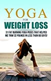 Yoga For Weight Loss: 32 Fat Burning Yoga Poses That Helped Me Trim 32 Pounds In Less Than 60 Days! (Yoga For Weight Loss, Yoga, yoga for weight loss beginners ... yoga for beginners, yoga poses, yoga)