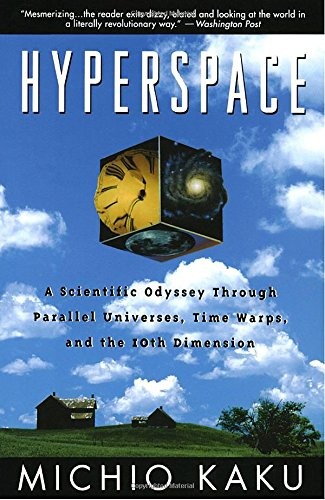 Hyperspace: A Scientific Odyssey Through Parallel Universes; Time Warps; and the 10th Dimens ion