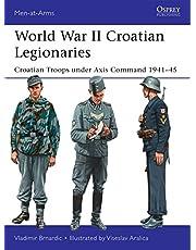 World War II Croatian Legionaries: Croatian Troops under Axis Command 1941–45