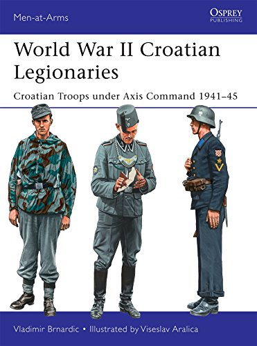 World War II Croatian Legionaries: Croatian Troops under Axis Command 1941–45 ()