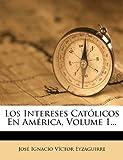 Los Intereses Católicos en América, , 1277682399