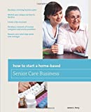 How to Start a Home-Based Senior Care Business: *Develop a winning business plan *Market your unique services to families *Create a fee structure … care manager (Home-Based Business Series)