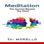 Meditation: The Journey Beyond the Mind | Tai Morello
