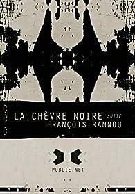 La chèvre noire: 'pour qui doit parler avec sa propre voix, soit ramené ici à une tête de Jivaro incandescente qui brûle à froid' par François Rannou