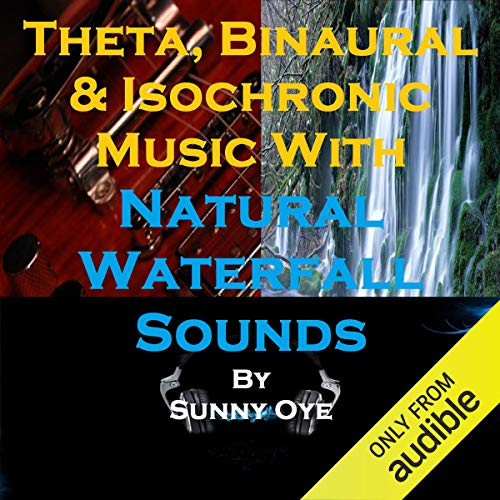 Theta, Binaural and Isochronic Music Mixed with Natural Waterfall Sounds: For Profound Meditation and Creativity