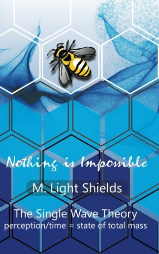 Nothing is Impossible - The Single Wave Theory [Shields, M Light] (Tapa Blanda)