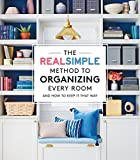 The Real Simple Method to Organize Every Room: And How to Keep It That Way