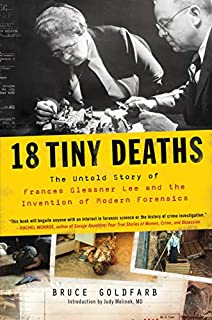 Book Cover: 18 Tiny Deaths: The Untold Story of Frances Glessner Lee and the Invention of Modern Forensics