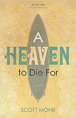 Kostenlose Hörbücher zum Herunterladen A Heaven to Die For B01EZED9U4 by Scott Mohr ePub