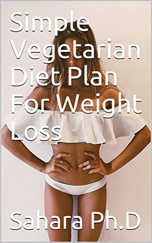 Simple Vegetarian Diet Plan For Weight Loss