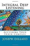 Integral Deep Listening: Accessing Your Inner Compass, Joseph Dillard, 149938789X