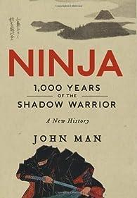 Ninja: 1,000 Years of the Shadow Warrior par John Man