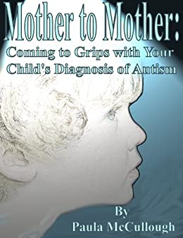 Mother to Mother:  Coming to Grips with Your Childs Diagnosis of Autism