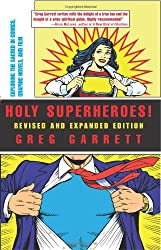 Holy Superheroes!: Exploring the Sacred in Comics, Graphic Novels, and Film (Revised, Expanded): Exploring the Sacred in Comics, Graphic Novels and Films