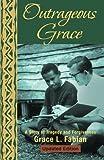 Outrageous Grace, Grace L. Fabian, 1475986580