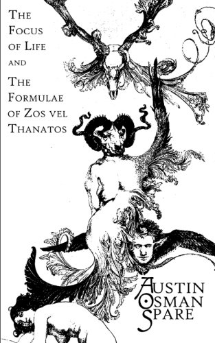 The Focus of Life: and The Formulae of Zos vel Thanatos