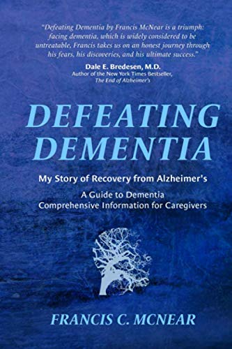 Defeating Dementia: My Recovery from Alzheimer