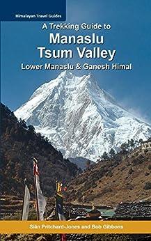 A Trekking Guide to Manaslu and Tsum Valley: Lower Manaslu & Ganesh Himal (Himalayan Travel Guides) (English Edition) por [Pritchard-Jones, Sian, Gibbons, Bob]