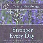 Stronger Everyday: Hard-Won Truths of a Life Lived by an Author Unafraid to Face the Battle with God at Her Side | Tracie Lynn Hunsberger