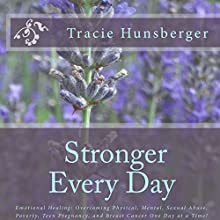 Stronger Everyday: Hard-Won Truths of a Life Lived by an Author Unafraid to Face the Battle with God at Her Side Audiobook by Tracie Lynn Hunsberger Narrated by  BritVoices, Rosi Huber