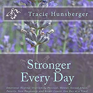 Stronger Everyday: Hard-Won Truths of a Life Lived by an Author Unafraid to Face the Battle with God at Her Side Hörbuch von Tracie Lynn Hunsberger Gesprochen von:  BritVoices, Rosi Huber