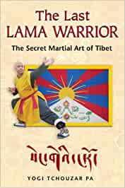 The Last Lama Warrior: The Secret Martial Art of Tibet ...