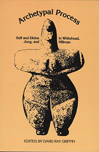 The Archetypal Process: Self and Divine and Whitehead, Jung, and Hillman