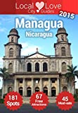 Managua Top 181 Spots: Travel Guide to Managua, Nicaragua (Local Love Nicaragua City Guides)