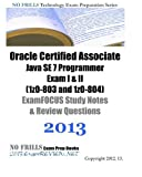 Oracle Certified Associate Java SE 7 Programmer Exam I & II (1z0-803 and 1z0-804) ExamFOCUS Study Notes & Review Questions 2013 by ExamREVIEW (2013-09-14)