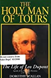 The Holy Man of Tours: The Life of Leo Dupont (1797-1876), Apostle of the Holy Face Devotion