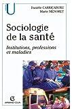 Sociologie de la santé : Institutions, professions et maladies