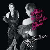 Alice the Girl in the Glass by Bj Faulkner