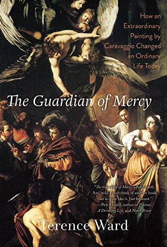 The Guardian of Mercy: How an Extraordinary Painting by Caravaggio Changed an Ordinary Life Today by Terence Ward - Arcade Perth