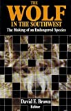 The Wolf in the Southwest : The Making of an Endangered Species, , 0816507961